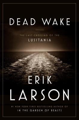 Dead Wake: The Last Crossing of the Lusitania (Hardcover)