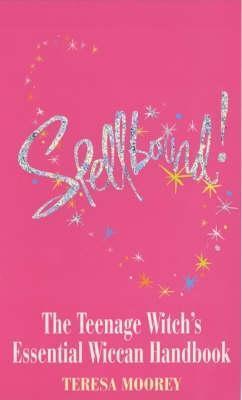 Spellbound: The Teenage Witch's Essential Handbook