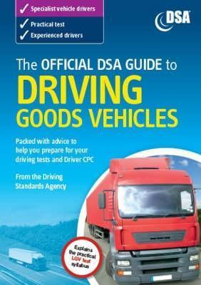 The Official Dsa Guide To Driving Goods Vehicles: The Official Dsa Syllabus