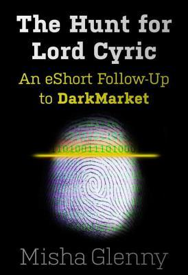 The Hunt for Lord Cyric: An eShort Follow-Up to DarkMarket
