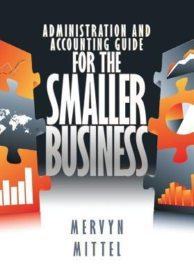 Small Business Accounting And Administration Guide - A Handbook Covering Basics, Startup, Planning, Books, Economics, Development,  Finance, Management, Growth, Record Keeping, Bookkeeping, Operations