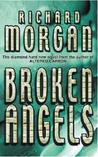 Broken Angels (Takeshi Kovacs, #2)