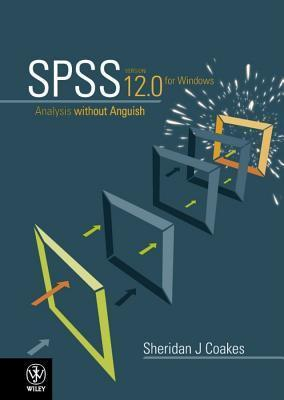 SPSS: Analysis Without Anguish Using SPSS Version 12.0 for Windows