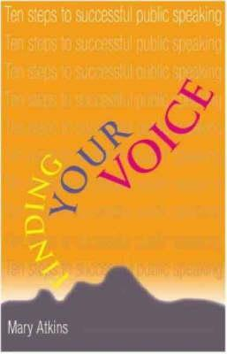 Finding Your Voice: Ten Steps To Successful Public Speaking