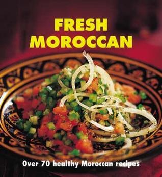 Fresh Moroccan: Over 70 Healthy Recipes