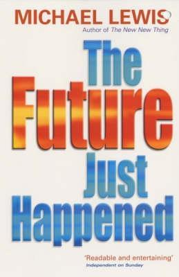 c8dfe7ecf0b43 Next  The Future Just Happened by Michael Lewis