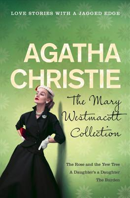 The Mary Westmacott Collection: The Rose and the Yew Tree / A Daughter's a Daughter / The Burden