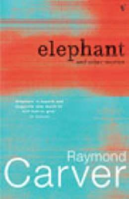 Elephant and Other Stories by Raymond Carver