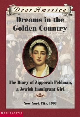 Dreams In The Golden Country: the Diary of Zipporah Feldman, a Jewish Immigrant Girl, New York City, 1903 (Dear America Series)