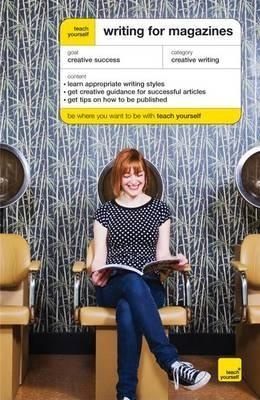 Teach Yourself Writing For Magazines by Lesley Bown