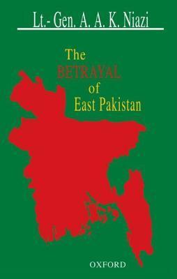 The Betrayal Of East Pakistan by Amir Abdullah Khan Niazi