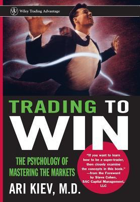 Trading to Win: The Psychology of Mastering the Markets EPUB FB2 978-0471248422 por Ari Kiev