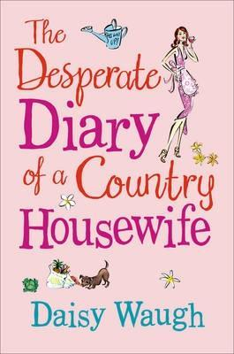 The Desperate Diary of a Country Housewife by Daisy Waugh