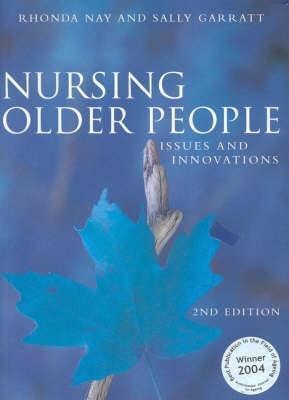 Nursing Older People: Issues and Innovations por Rhonda Nay, Sally Garratt