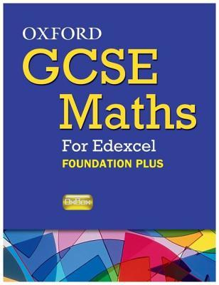 Oxford Gcse Maths for Edexcel: Specification a Student Book Foundation Plus