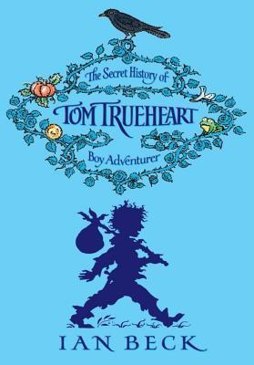 The Secret History of Tom Trueheart(Tom Trueheart 1)