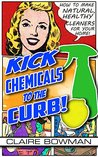 Kick Chemicals To The Curb! How To Make Natural, Healthy Cleaners For Your Home (FREE BONUS INCLUDED)