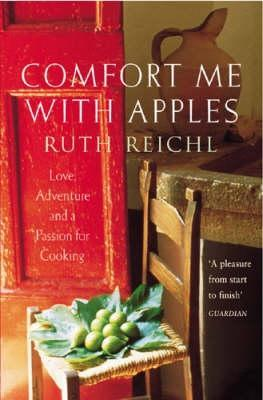 Comfort Me With Apples: Love, Adventure and a Passion for Cooking: A Journey Through Life, Love and Truffles