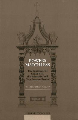 Powers Matchless: The Pontificate of Urban VIII, the Baldachin, and Gian Lorenzo Bernini