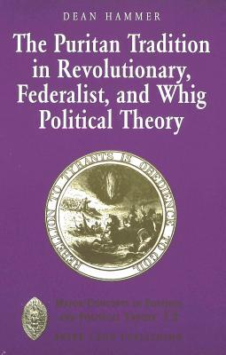 The Puritan Tradition in Revolutionary, Federalist, and Whig Political Theory: A Rhetoric of Origins