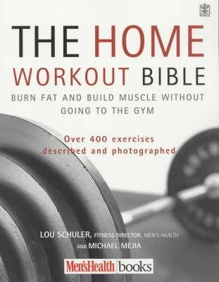 The Home Workout Bible: A Do-it-yourself Guide to Burning Fat and Building Muscle