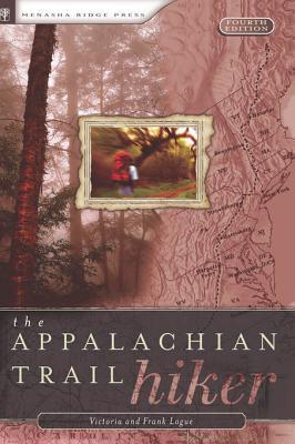 The Appalachian Trail Hiker: Trail-Proven Advice for Hikes of Any Length: Trail-Proven Advice for Hikes of Any Length