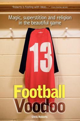 Football Voodoo: Magic, Superstition and Religion in the Beautiful Game