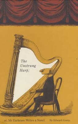 The Unstrung Harp by Edward Gorey