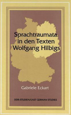 Sprachtraumata in Den Texten Wolfgang Hilbigs
