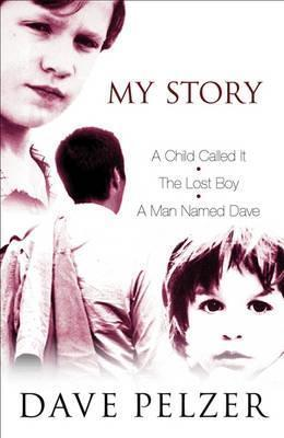 "My Story: ""A Child Called It"", ""The Lost Boy"", ""A Man Named Dave"""