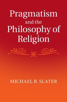 Ebook Pragmatism and the Philosophy of Religion by Michael Slater PDF!