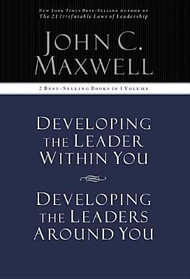 Ebook Developing the Leader Within You / Developing the Leaders Around You (Signature Edition, 2 Best-selling Books in 1 Volume) by John C. Maxwell PDF!