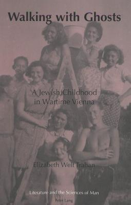 Walking with Ghosts: A Jewish Childhood in Wartime Vienna Second Printing