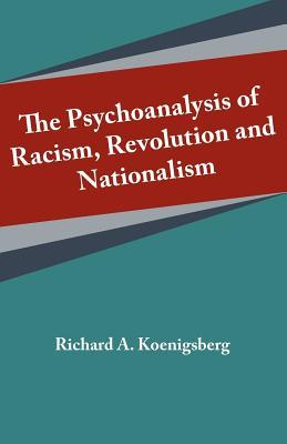 Psychoanalysis of Racism, Revolution and Nationalism