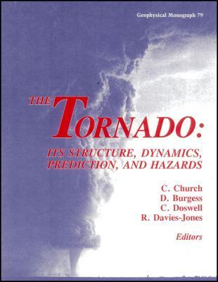 The Tornado: Its Structure, Dynamics, Prediction, And Hazards