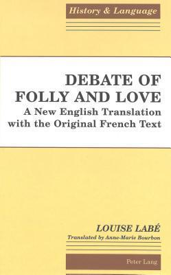 Debate of Folly and Love: A New English Translation with the Original French Text Translated by Anne-Marie Bourbon