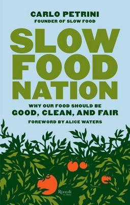 Slow Food Nation: Why Our Food Should Be Good, Clean, and Fair