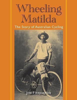 Wheeling Matilda: The Story of Australian Cycling