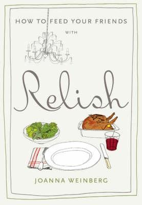How To Feed Your Friends With Relish by Joanna Weinberg