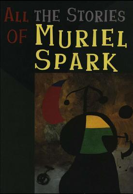 All the Stories of Muriel Spark by Muriel Spark