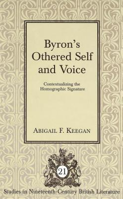 Byron's Othered Self and Voice: Contextualizing the Homographic Signature