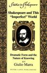 "Shakespeare And This ""Imperfect"" World: Dramatic Form And The Nature Of Knowing"