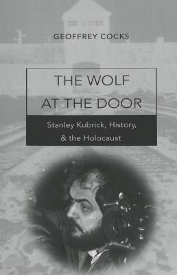 The Wolf at the Door: Stanley Kubrick, History, & the Holocaust