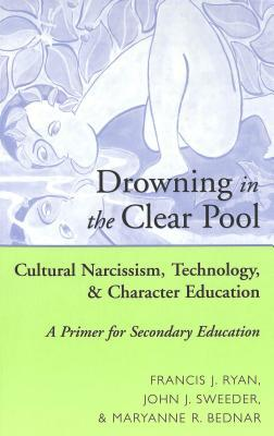 Drowning in the Clear Pool: Cultural Narcissism, Technology, and Character Education- A Primer for Secondary Education