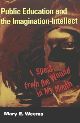 Public Education and the Imagination-Intellect: I Speak from the Wound in My Mouth