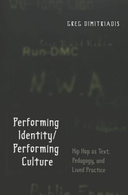 Performing Identity/Performing Culture: Hip Hop as Text, Pedagogy, and Lived Practice Third Printing