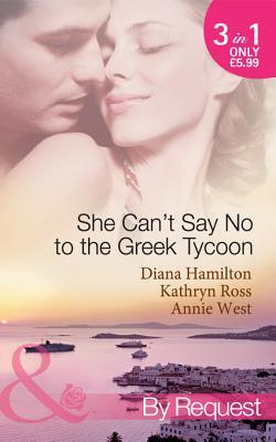 She Can't Say No to the Greek Tycoon: The Kouvaris Marriage / The Greek Tycoon's Innocent Mistress / The Greek's Convenient Mistress