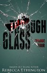 Through Glass, Episode Four (Through Glass, #4)