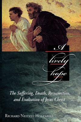 A Lively Hope: The Suffering, Death, Resurrection and Exaltation of Jesus Christ