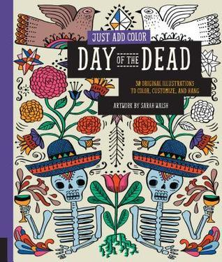 Just Add Color: Day of the Dead: 30 Original Illustrations To Color, Customize, and Hang